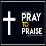 Pray To Praise Christian Radio Live